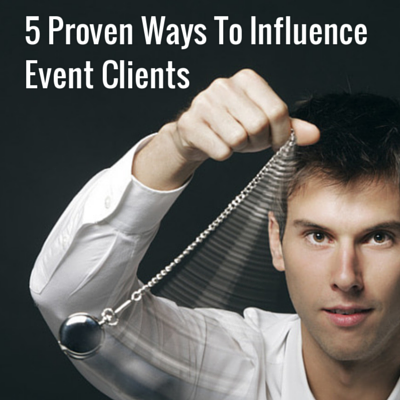 Tactics for Influencing Event Clients & Prospects