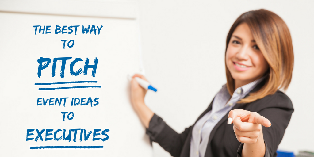 The Best Way to Pitch Event Ideas to Executives
